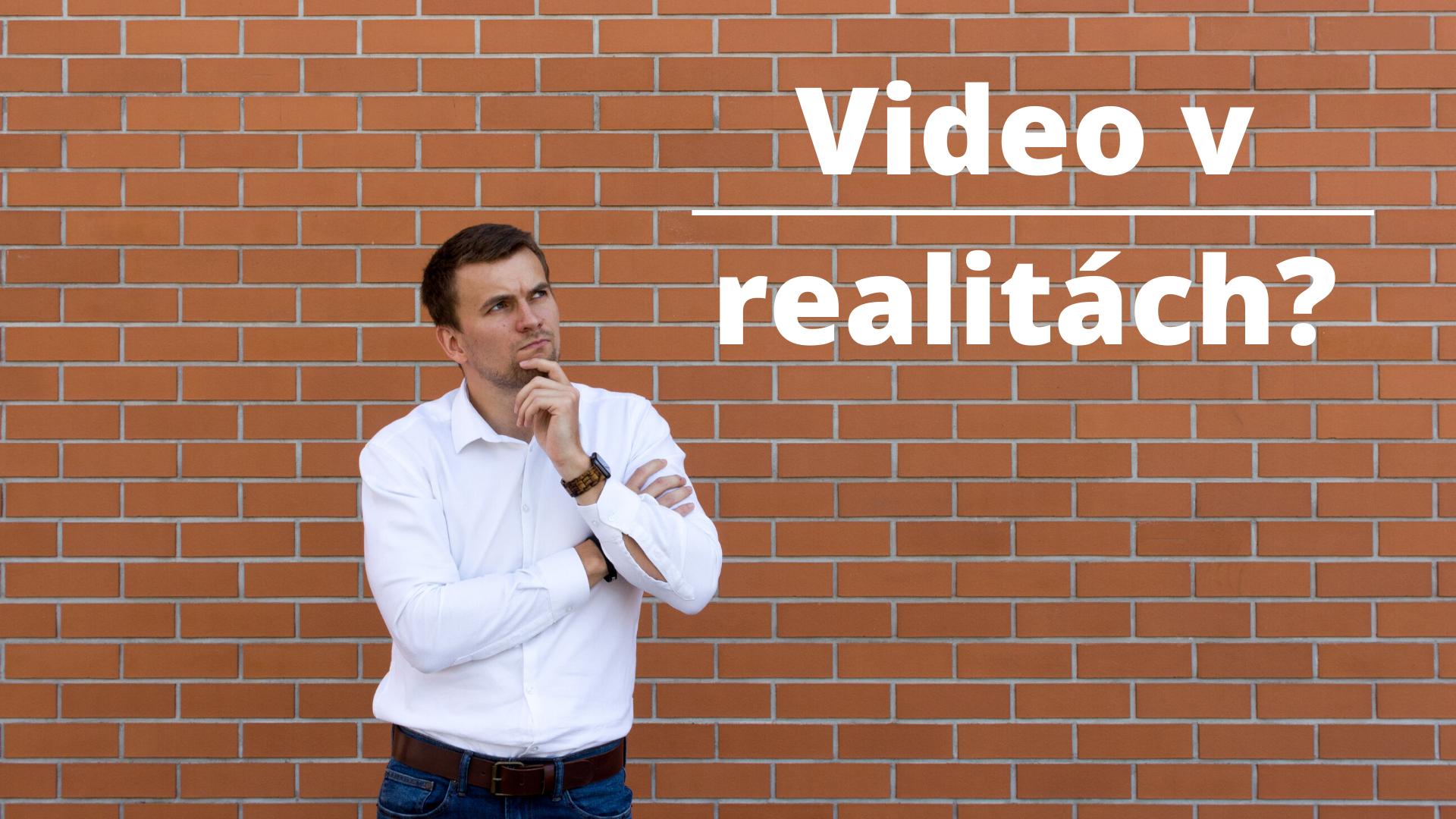 Video v realitách? No jasně!